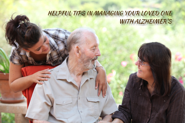 HELPFUL TIPS IN MANAGING YOUR LOVED ONE WITH ALZHEIMER'S