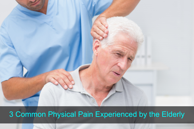 3 Common Physical Pain Experienced by the Elderly