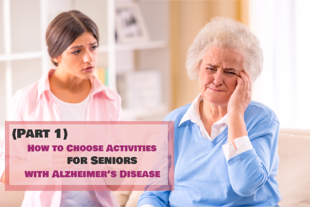 How to Choose Activities for Seniors with Alzheimer's Disease (Part 1)