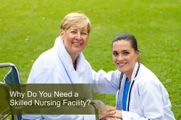 Why Do You Need a Skilled Nursing Facility?